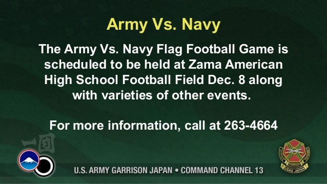 Army Vs. NavyThe Army Vs. Navy Flag Football Game is scheduled to be held at Zama American High School Football Field Dec....