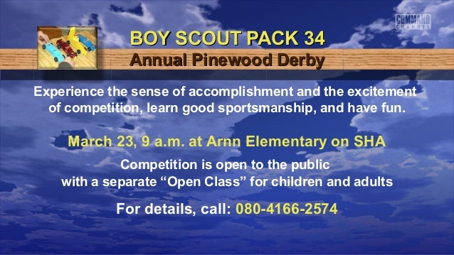 BOY SCOUT PACK 34              Annual Pinewood DerbyExperience the sense of accomplishment and the excitement  of competit...