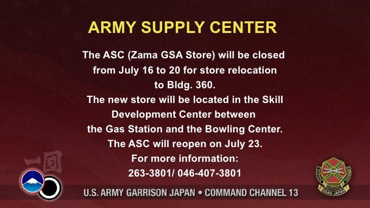 ARMY SUPPLY CENTERThe ASC (Zama GSA Store) will be closed  from July 16 to 20 for store relocation               to Bldg. ...
