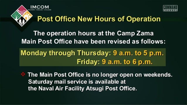 Post Office New Hours of Operation   The operation hours at the Camp ZamaMain Post Office have been revised as follows:Mon...