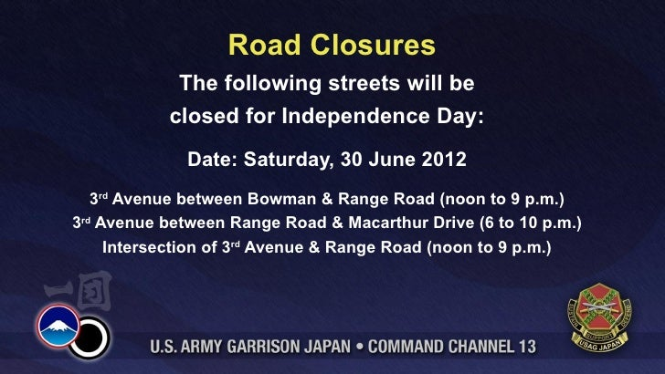 Road Closures            The following streets will be           closed for Independence Day:             Date: Saturday, ...