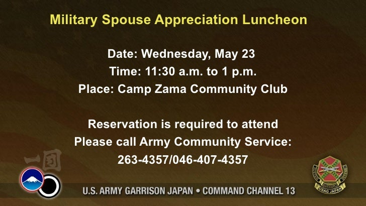 Military Spouse Appreciation Luncheon         Date: Wednesday, May 23         Time: 11:30 a.m. to 1 p.m.    Place: Camp Za...