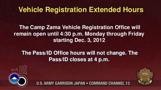 Vehicle Registration Extended Hours  The Camp Zama Vehicle Registration Office willremain open until 4:30 p.m. Monday thro...