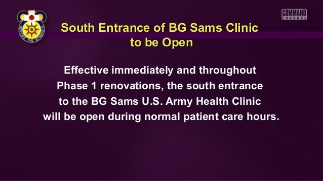 Effective immediately and throughout Phase 1 renovations, the south entrance to the BG Sams U.S. Army Health Clinic will b...