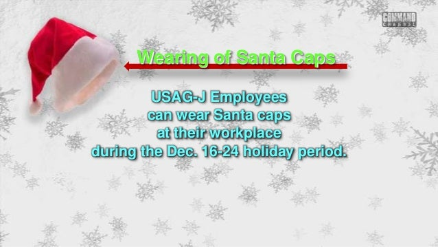 Wearing of Santa Caps USAG-J Employees can wear Santa caps at their workplace during the Dec. 16-24 holiday period.