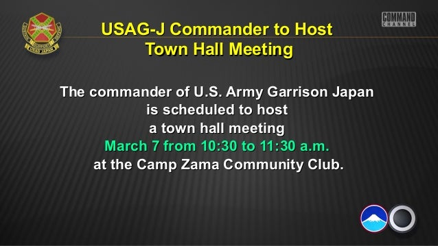 USAG-J Commander to Host Town Hall Meeting The commander of U.S. Army Garrison Japan is scheduled to host a town hall meet...