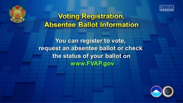 You can register to vote, request an absentee ballot or check the status of your ballot on www.FVAP.gov
