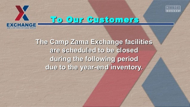 To Our Customers The Camp Zama Exchange facilities are scheduled to be closed during the following period due to the year-...