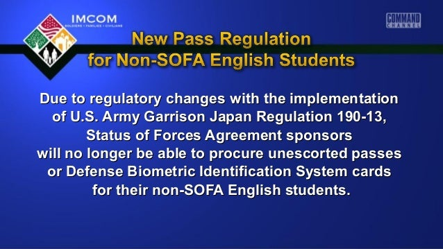 Due to regulatory changes with the implementation of U.S. Army Garrison Japan Regulation 190-13, Status of Forces Agreemen...