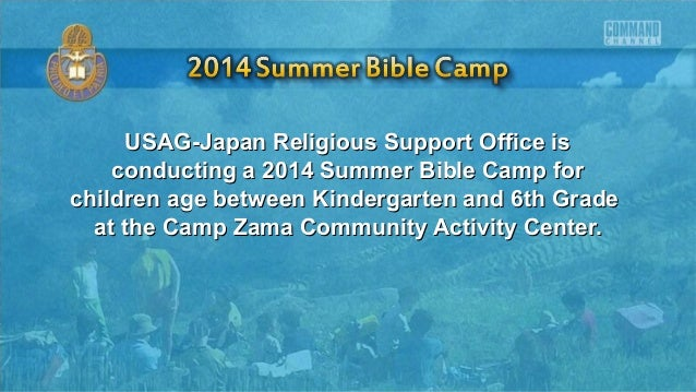 USAG-Japan Religious Support Office isUSAG-Japan Religious Support Office is conducting a 2014 Summer Bible Camp forconduc...
