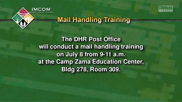 The DHR Post Office will conduct a mail handling training on July 8 from 9-11 a.m. at the Camp Zama Education Center, Bldg...