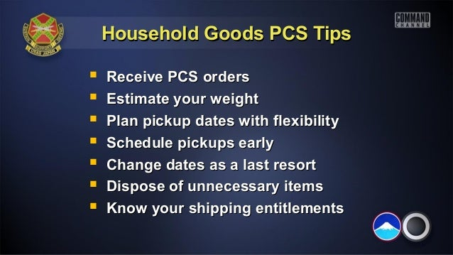 Household Goods PCS TipsHousehold Goods PCS Tips Receive PCS ordersReceive PCS orders Estimate your weightEstimate your ...