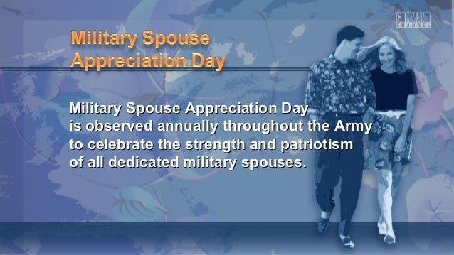 Military Spouse Appreciation DayMilitary Spouse Appreciation Day is observed annually throughout the Armyis observed annua...