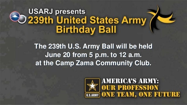 The 239th U.S. Army Ball will be held June 20 from 5 p.m. to 12 a.m. at the Camp Zama Community Club.