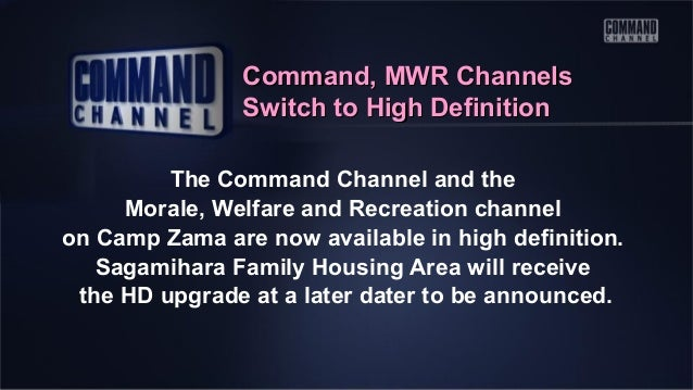 Command, MWR Channels Switch to High Definition The Command Channel and the Morale, Welfare and Recreation channel on Camp...