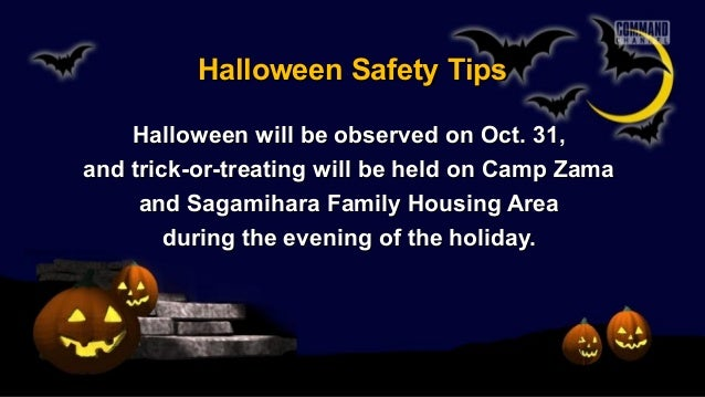 Halloween Safety Tips Halloween will be observed on Oct. 31, and trick-or-treating will be held on Camp Zama and Sagamihar...
