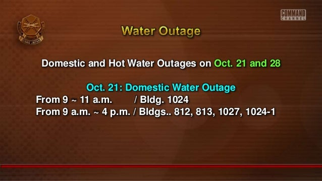 Domestic and Hot Water Outages on Oct. 21 and 28 Oct. 21: Domestic Water Outage From 9 ~ 11 a.m. / Bldg. 1024 From 9 a.m. ...