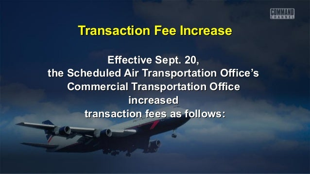 Transaction Fee IncreaseTransaction Fee Increase Effective Sept. 20,Effective Sept. 20, the Scheduled Air Transportation O...