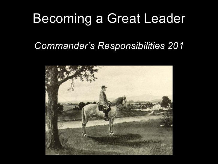 Becoming a Great Leader Commander's Responsibilities 201