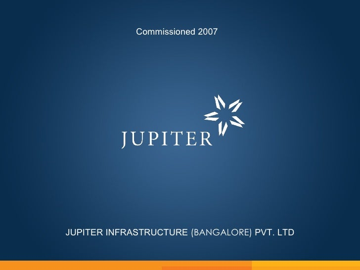 Commissioned 2007JUPITER INFRASTRUCTURE (BANGALORE) PVT. LTD