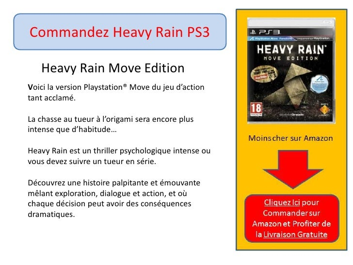 Commandez Heavy Rain PS3<br />HeavyRain Move Edition<br />	Voici la version Playstation® Move du jeu d'action 	tant acclam...