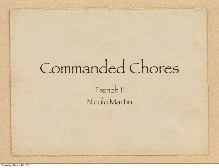 Commanded Chores                                 French II                               Nicole MartinTuesday, March 15, 2...