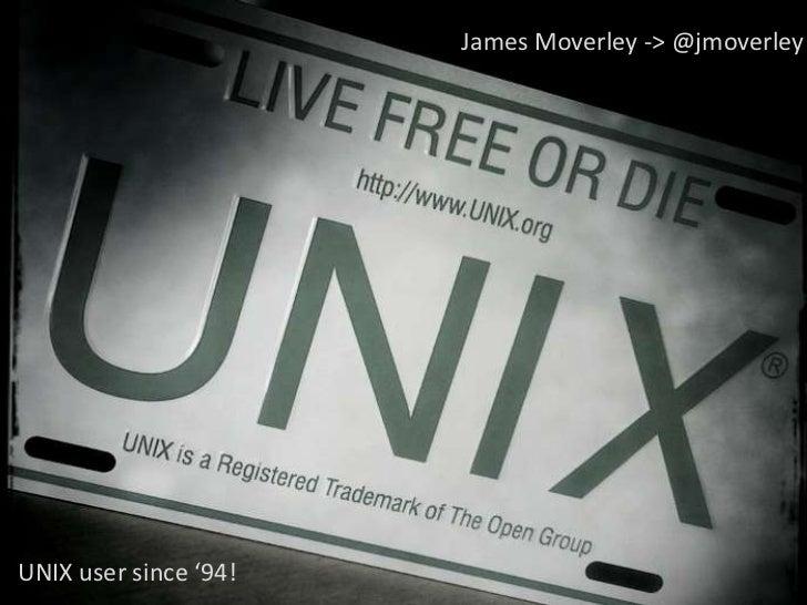 James Moverley -> @jmoverleyUNIX user since '94!