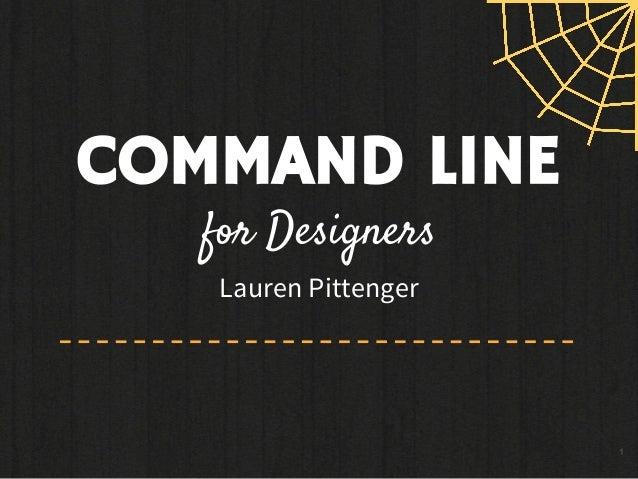 1 COMMAND LINE for Designers Lauren Pittenger