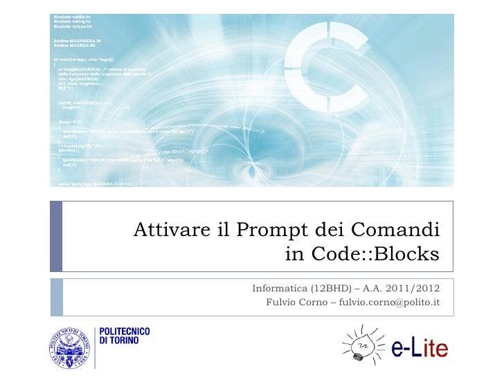 Attivare il Prompt dei Comandi                in Code::Blocks            Informatica (12BHD) – A.A. 2011/2012             ...