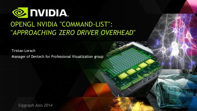 "Siggraph Asia 2014  Tristan Lorach  Manager of Devtech for Professional Visualization group  OPENGL NVIDIA ""COMMAND-LIST"":..."