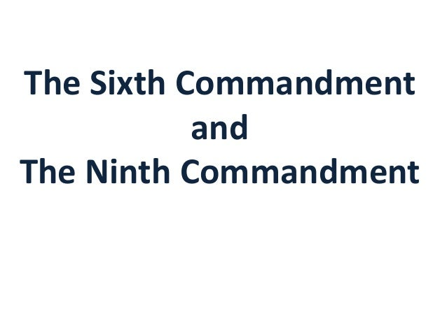 The Sixth Commandment and The Ninth Commandment