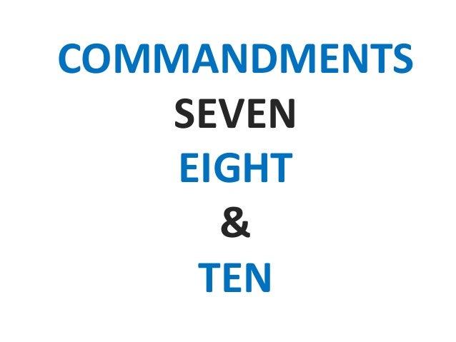 COMMANDMENTS SEVEN EIGHT & TEN