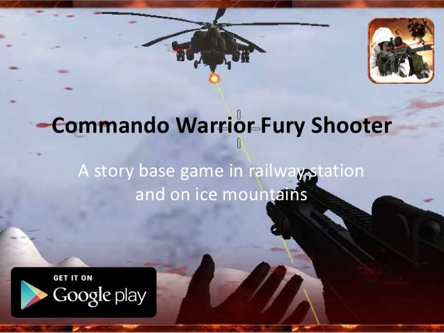 Commando Warrior Fury Shooter A story base game in railway station and on ice mountains