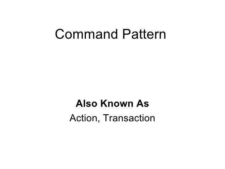 Command Pattern Also Known As Action, Transaction