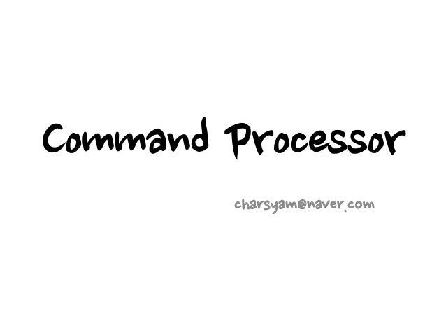 Command Processor charsyam@naver.com