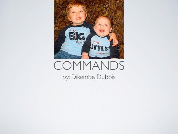 COMMANDS by: Dikembe Dubois