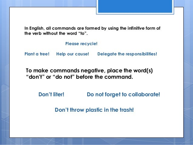 """In English, all commands are formed by using the infinitive form of the verb without the word """"to"""". Please recycle! Plant ..."""