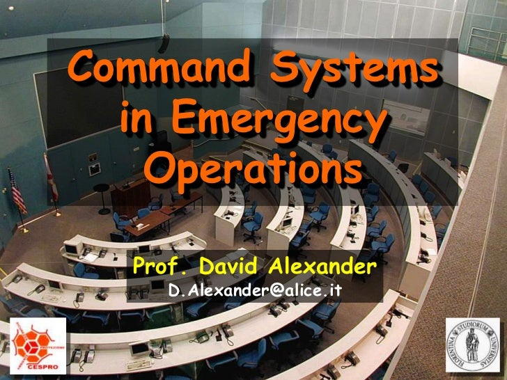 Command Systems<br />in Emergency<br />Operations<br />Prof. David Alexander<br />D.Alexander@alice.it<br />