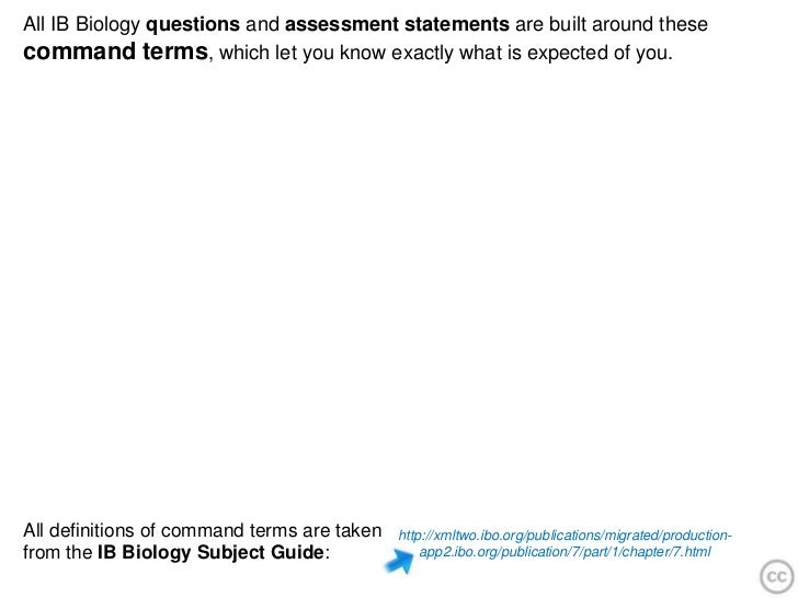 All IB Biology questions and assessment statements are built around thesecommand terms, which let you know exactly what is...