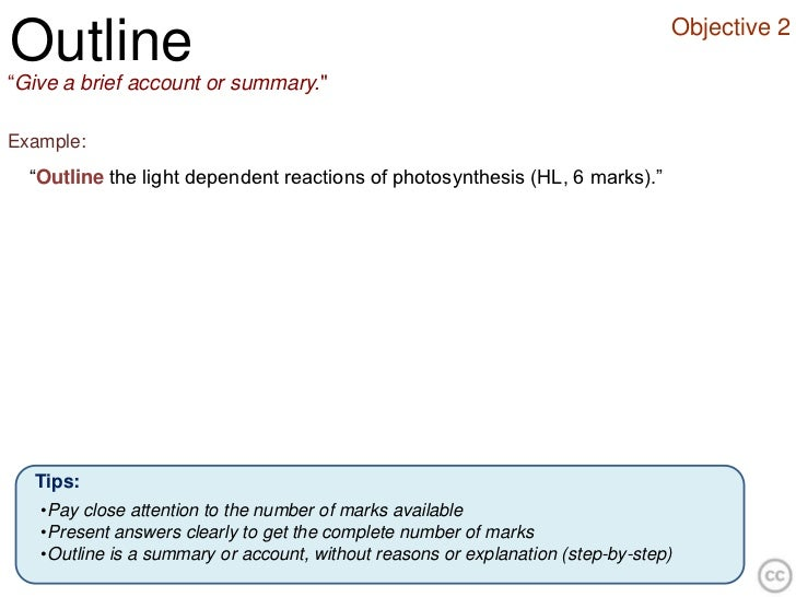 """Objective 2Outline""""Give a brief account or summary.""""Example:  """"Outline the light dependent reactions of photosynthesis (HL..."""