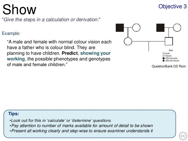 """Objective 3Show""""Give the steps in a calculation or derivation.""""Example:  """"A male and female with normal colour vision each..."""
