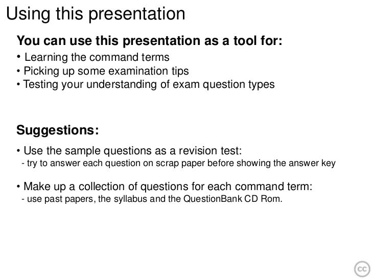 Using this presentation You can use this presentation as a tool for: • Learning the command terms • Picking up some examin...