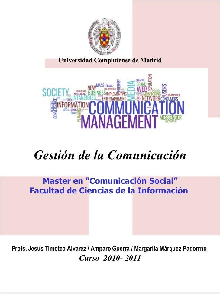 Profs. Jesús Timoteo Álvarez / Amparo Guerra / Margarita Márquez Padorrno   Curso  2010- 2011 Gestión de la Comunicación M...