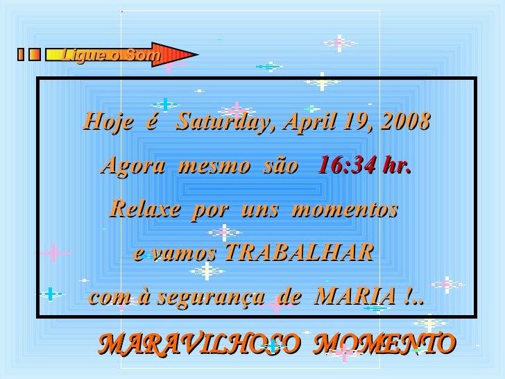 MARAVILHOSO  MOMENTO Hoje  é  Tuesday, June 2, 2009 Agora  mesmo  são  18:45  hr. Relaxe  por  uns  momentos  e vamos TRAB...