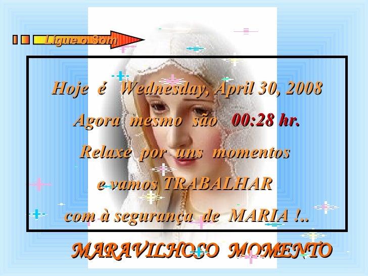 MARAVILHOSO  MOMENTO Hoje  é  Tuesday, June 2, 2009 Agora  mesmo  são  22:40  hr. Relaxe  por  uns  momentos  e vamos TRAB...