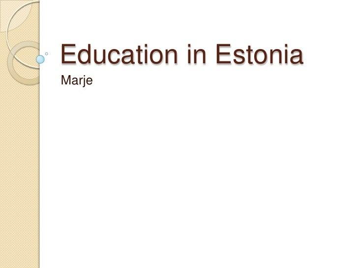 Education in Estonia<br />Marje<br />