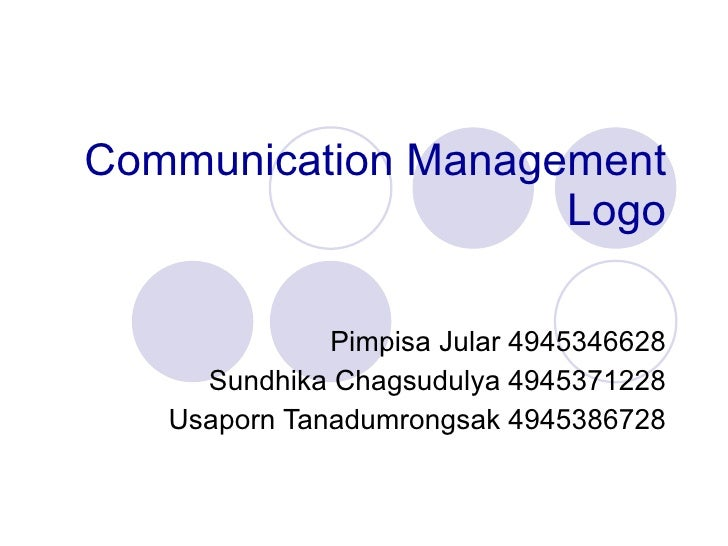 Communication Management Logo Pimpisa Jular 4945346628 Sundhika Chagsudulya 4945371228 Usaporn Tanadumrongsak 4945386728