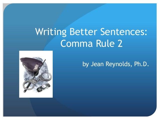 Writing Better Sentences: Comma Rule 2 by Jean Reynolds, Ph.D.