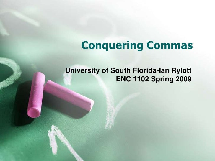 Conquering Commas  University of South Florida-Ian Rylott                ENC 1102 Spring 2009