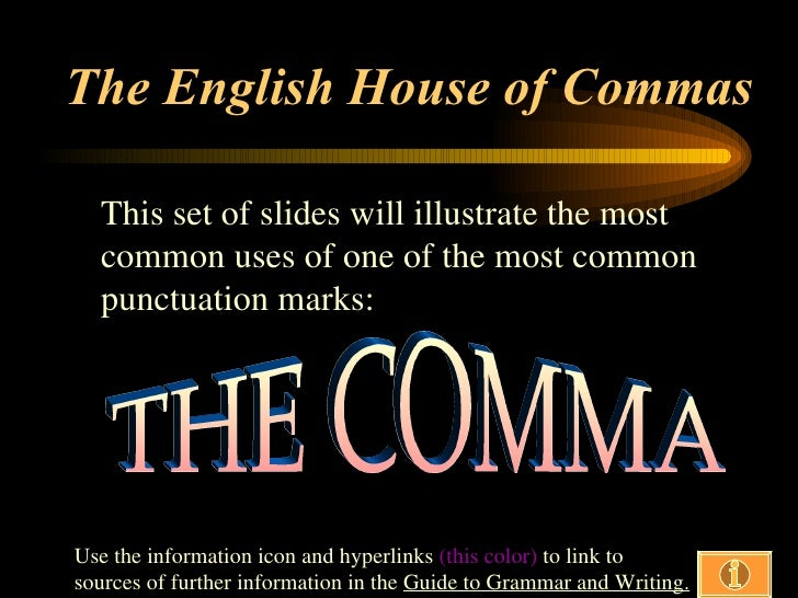 The English House of Commas    This set of slides will illustrate the most   common uses of one of the most common   punct...